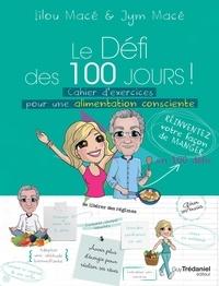 Lilou Macé et Jym Macé - Le défi des 100 jours ! - Cahier d'exercices pour une alimentation consciente.