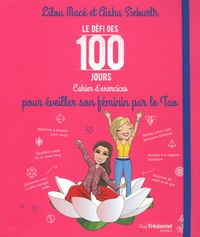 Lilou Macé et Gisha Sieburth - Le défi des 100 jours pour éveiller son féminin par le Tao.