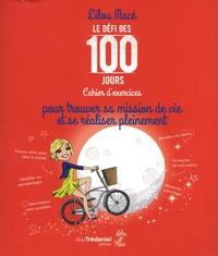 Le défi des 100 jours pour pour trouver sa mission de vie et se réaliser pleinement- Cahier d'exercices - Lilou Macé |