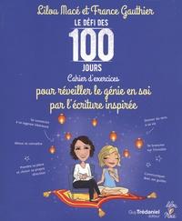 Lilou Macé et France Gauthier - Le défi des 100 jours pour réveiller le génie en soi par l'écriture inspirée.