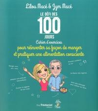 Lilou Macé et Jym Macé - Le défi des 100 jours - Cahier d'exercices pour réinventer sa façon de manger et de pratiquer une alimentation consciente.