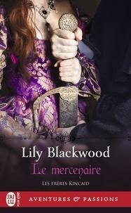 Lily Blackwood - Les frères Kincaid Tome 1 : Le mercenaire.