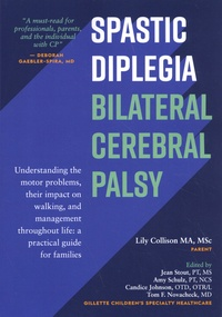 Lily Collison et Jean Stout - Spastic Diplegia Bilateral Cerebral Palsy - Understanding the motor problems, their impact on walking, and management throughout life: a practical guide for families.