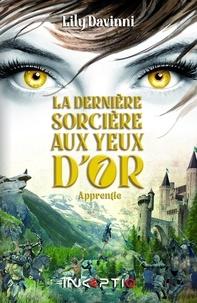 Lily Davinni - La dernière sorcière aux yeux d'or Tome 1 : Apprentie.