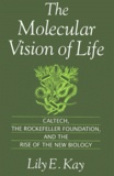Lily-E Kay - The Molecular Vision of Life. - Caltech, the Rockefeller Foundation, and the Rise of the new Biology.