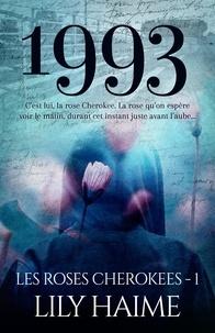 Lily Haime - Les roses de Cherokee Tome 1 : 1993.