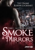 Lily Haime et Rohan Lockhart - Smoke and Mirrors Tome 1 : La Cité des Mirages.