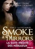 Lily Haime et Rohan Lockhart - Smoke and Mirrors Tome 2 : La Cité oubliée.