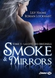 Lily Haime et Rohan Lockhart - Smoke and Mirrors Tome 3 : La cité des originels.