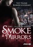Lily Haime et Rohan Lockhart - Smoke and Mirrors - Tome 1, La Cité des Mirages.