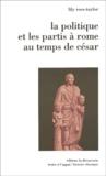 Lily Ross-Taylor - La politique et les partis à Rome au temps de César.