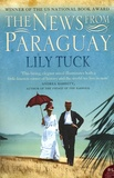 Lily Tuck - The News from Paraguay.