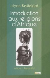 Lilyan Kesteloot - Introduction aux religions d'Afrique.