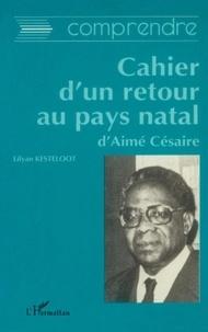 Lilyan Kesteloot - Le Cahier d'un retour au pays natal d'Aimé Césaire.