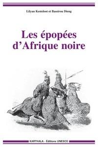 Lilyan Kesteloot et Bassirou Dieng - Les épopées d'Afrique noire.