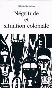 Lilyan Kesteloot - Négritude et situation coloniale.