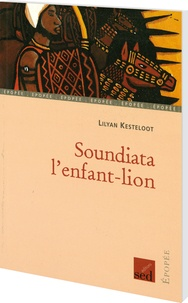 Lilyan Kesteloot - Soundiata, l'enfant lion.