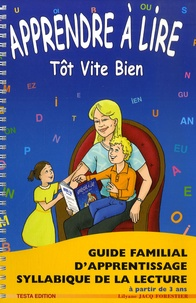 Apprendre à lire tôt vite bien- Guide familial d'apprentissage syllabique de la lecture - Lilyane Jacq Forestier |
