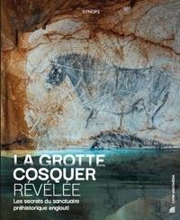 Lima Pedro - La grotte cosquer revelee : les secrets du sanctuaire prehistorique englouti.