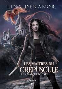Lina Déranor - Les maîtres du crépuscule - 1 - La marque de Caïn - La marque de Caïn.