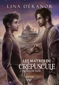 Lina Déranor - Les maîtres du crépuscule - 2 - Frères de sang.