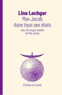 Lina Lachgar - Max Jacob dans tous ses états - Avec 15 croquis inédits de Max Jacob suivi de Max Jacob ou les gouaches d'un promeneur solitaire.