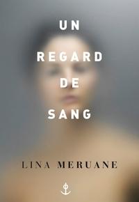 Lina Meruane - Un regard de sang - traduit de l'espagnol (Chili) par Serge Mestre.