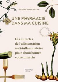 Lina Nertby Aurell - Une pharmacie dans ma cuisine - Les miracles de l'alimentation anti-inflammatoire pour chouchouter votre intestin.