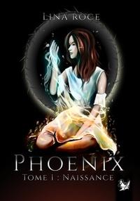Lina Roce - Phoenix #1 - Naissance.