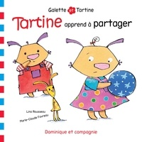 Lina Rousseau et Marie-Claude Favreau - Tartine apprend à partager.