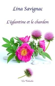 Lina Savignac - L'églantine et le chardon.