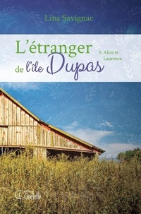 Lina Savignac - L'étranger de l'île Dupas - Tome 3 - Alice et Laurence.