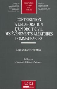 Lina Williatte-Pellitteri - Contribution à l'élaboration d'un droit civil des événements aléatoires dommageables.
