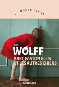Lina Wolff - Bret Easton Ellis et les autres chiens.