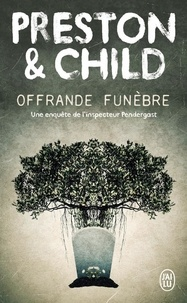 Lincoln Child et Douglas Preston - Offrande funèbre - Une enquête de l'inspecteur Pendergast.