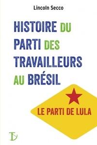 Lincoln Secco - Histoire du Parti des Travailleurs au Brésil.