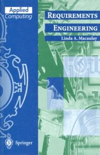 Linda-A Macaulay - REQUIREMENTS ENGINEERING. - Edition en anglais.