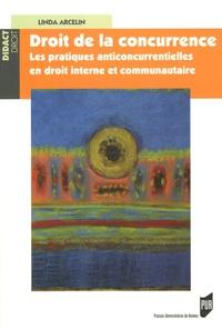 Linda Arcelin - Droit de la concurrence - Les pratiques anticoncurrentielles en droit interne et communautaire.
