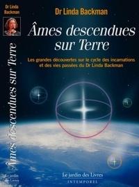 Linda Backman - Ames descendues sur Terre - Témoignages de vies antérieures.