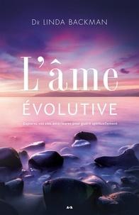 Linda Backman - L'âme évolutive - Explorez vos vies antérieures pour guérir spirituellement.