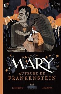Linda Bailey et Julia Sarda - Mary, auteure de Frankenstein.