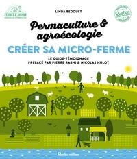 Linda Bedouet - Permaculture & agroécologie : créer sa micro-ferme - Le guide-témoignage pour lancer sa micro-ferme productive, rentable, et bénéfique à l'environnement et aux hommes.