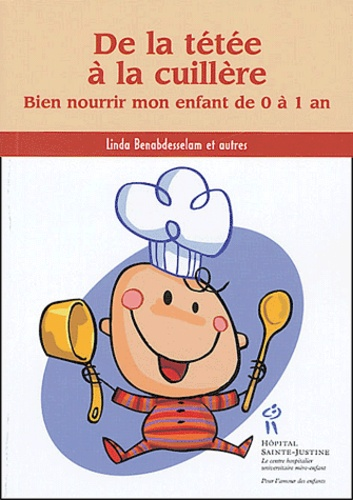 Linda Benabdesselam - De la tétée à la cuillère - Bien nourrir mon enfant de 0 à 1 an.