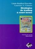 Linda Bradford Raschke et Laurence-A Connors - Stratégies de trading à court terme.