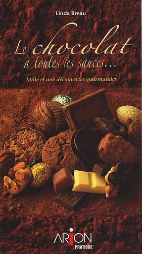 Linda Breau - Le chocolat à toutes les sauces - Mille et une découvertes gourmandes.