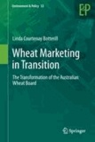 Linda C. Botterill - Wheat Marketing in Transition - The Transformation of the Australian Wheat Board.