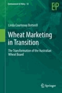 Linda C. Botterill - Wheat Marketing in Transition - The Transformation of the Australian Wheat Board.