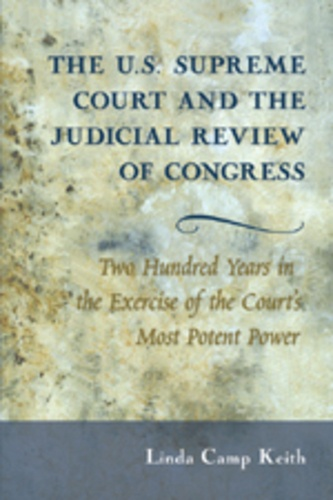 Linda Camp keith - The U.S. Supreme Court and the Judicial Review of Congress - Two Hundred Years in the Exercise of the Court's Most Potent Power.