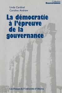 Linda Cardinal et Caroline Andrew - Collection Gouvernance  : La Démocratie à l'épreuve de la gouvernance.
