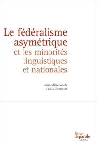 Linda Cardinal - Le fédéralisme asymétrique et les minorités linguistiques et nationales.